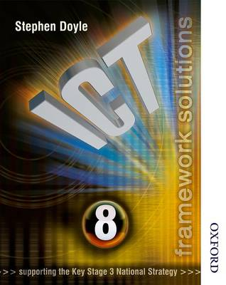 ICT Framework Solutions Year 8 Pupils Book by Stephen Doyle