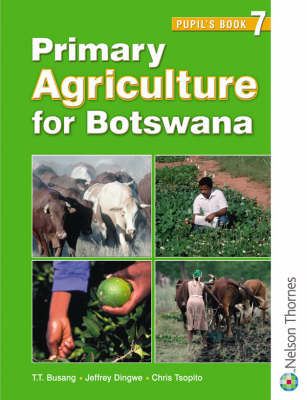 Primary Agriculture for Botswana Pupil's Book 7 by David Gilbert, Jeffrey O. Dingwe, Tlhaloganyo T. Busang, Chris Tsopito