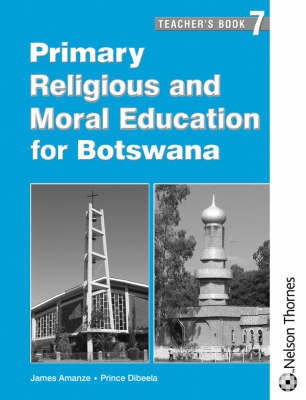 Primary Religious and Moral Education for Botswana Teacher's Guide 7 by Pat Lunt, Jame N. Amanze, Boitumelo Gaseitsiwe