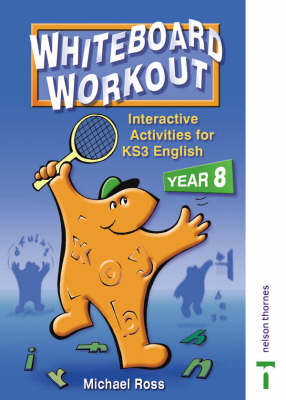 Whiteboard Workout Flexible Activities for Key Stage 3 English by Michael Ross