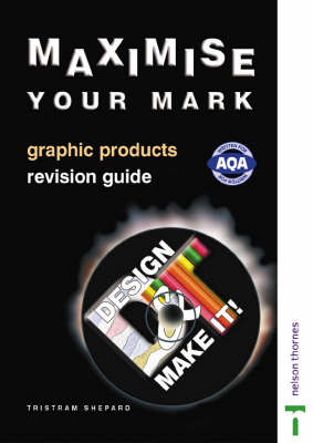 Design and Make It! - Maximise Your Mark Revision Guide Graphic Products by Tristram Shepard