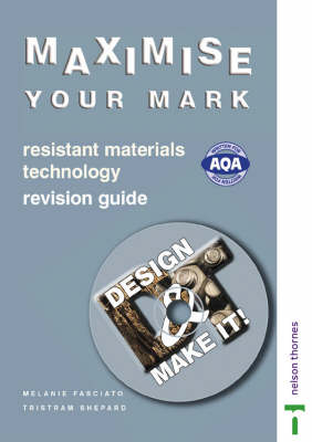 Design and Make It! - Maximise Your Mark Revision Guide Resistant Materials Technology by Melanie Fasciato, Tristram Shepard