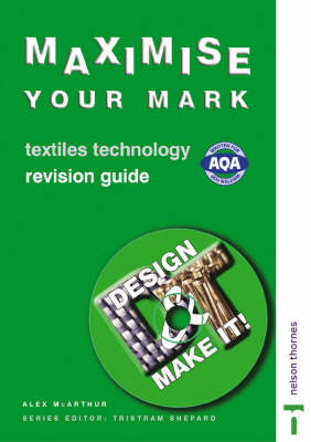 Design and Make It! - Maximise Your Mark Revision Guide Textiles Technology by M.A. McArthur