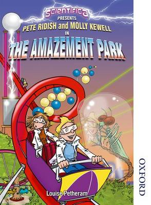 Scientifica Reader Year 8 Scientifica Presents the Amazement Park by Louise Petheram