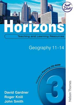 Horizons 3: Teaching and Learning Resources with Planning CD-ROM Geography 11-14 by John Smith, David Gardner, Roger Knill