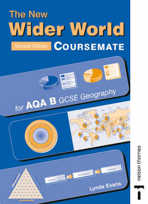 The New Wider World Coursemate for AQA B GCSE Geography by Lynda Evans
