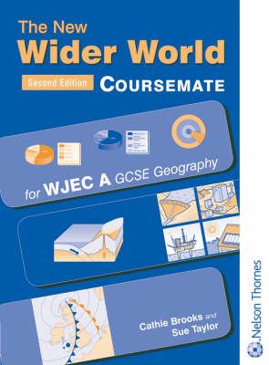 The New Wider World Coursemate for WJEC A GCSE Geography by Susan Taylor, Catherine M. Brooks