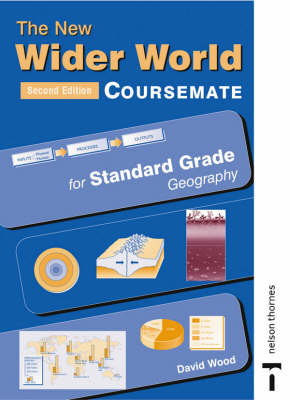 The New Wider World Course Companion for Standard Grade Geography by David Wood