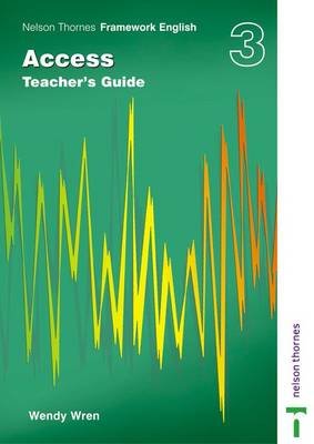 Nelson Thornes Framework English Access - Teacher's Guide 3 by Wendy Wren