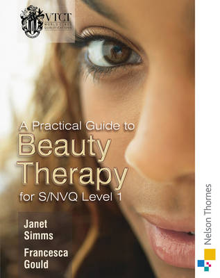 A Practical Guide to Beauty Therapy for S/NVQ Level 1 by Janet Simms, Francesca Gould