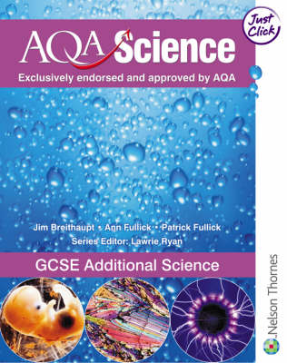 AQA Science: GCSE Additional Science Student Book by Jim Breithaupt, Patrick Fullick, Ann Fullick