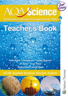 AQA Science GCSE Teacher's Book GCSE Applied Science (Double Award) by Gerry Blake, David Brown, James Hayward, Jo Locke