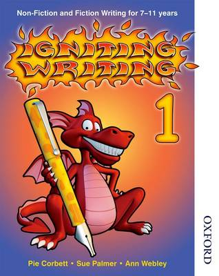 Igniting Writing 1 Non-Fiction and Fiction Writing for 7-11 Years by Pie Corbett, Sue Palmer, Ann Webley