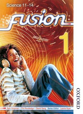 Fusion 1 Pupil Book Science 11-14 by David Sang, Sam Holyman, Phil Routledge