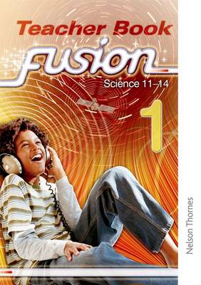 Fusion 1 Teacher's Book Science 11-14 by Darren Forbes, Geoff Carr, Nick Pollock, Ruth Miller