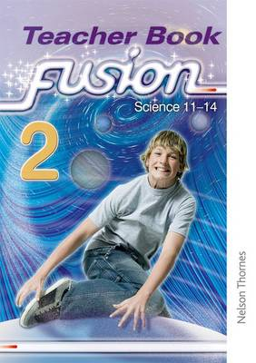 Fusion 2 Teacher's Book Science 11-14 by Ruth Miller, Darren Forbes, Nick Pollock, Geoff Carr