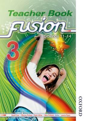 Fusion 3 Teacher's Book Science 11-14 by Ruth Miller, Geoff Carr, Darren Forbes