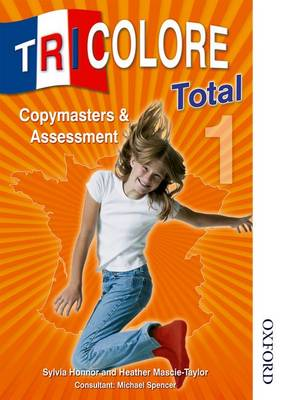 Tricolore Total 1 Copymasters & Assessment by Sylvia Honnor, Heather Mascie-Taylor, Michael Spencer