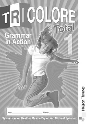 Tricolore Total Grammar in Action by Sylvia Honnor, Heather Mascie-Taylor, Michael Spencer