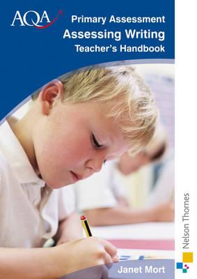AQA Primary Assessment Assessing Writing Teacher's Handbook by Janet Mort, Moira West