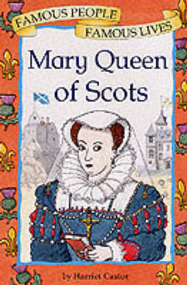 Mary, Queen of Scots by Harriet Castor