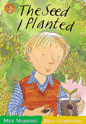 The Seed I Planted by Mick Manning, Brita Granstrom