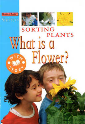 Sorting Plants What is a Flower? by Sally Hewitt