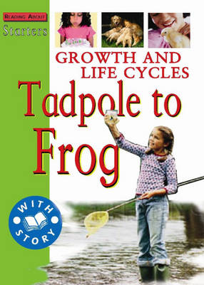 Growth and Life Cycles Tadpole to Frog by Stewart Ross