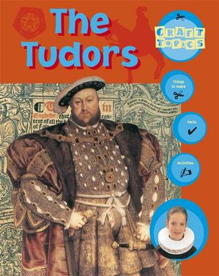 The Tudors Facts, Things to Make, Activities by Rachel Wright