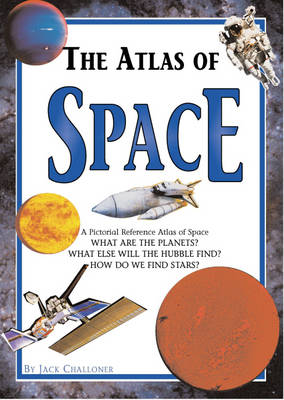 The Atlas of Space by Jack Challoner