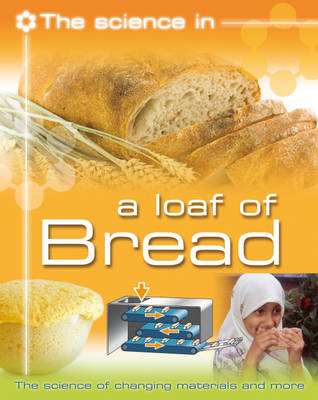 A Loaf of Bread The Science of Changing Materials and More by Andrew Solway