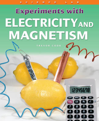 Experiments with Electricity and Magnetism by Trevor Cook