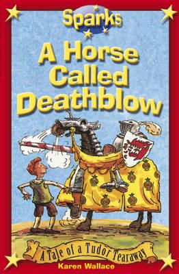 A Horse Called Deathblow by Karen Wallace