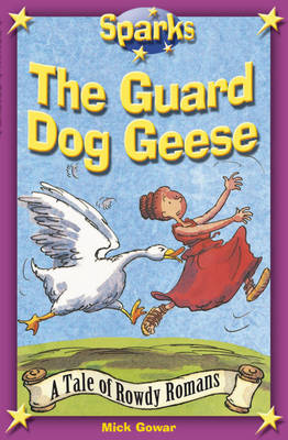 The Rowdy Romans: The Guard Dog Geese by Mick Gowar