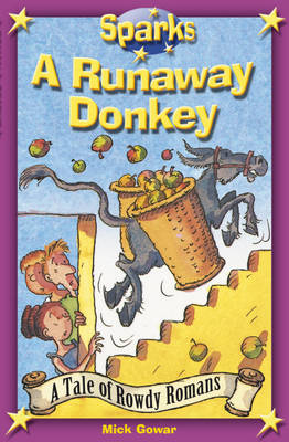 The Rowdy Romans: A Runaway Donkey by Mick Gowar