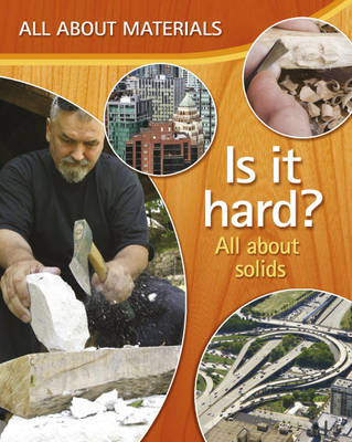 Is it Hard? All About Solid Materials by Jenny Vaughan