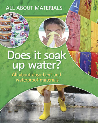 Does it Soak Up Water? All About Absorbent and Waterproof Materials by Angela Royston