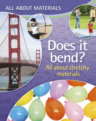 Does it Bend? All About Stretchy Materials by Anna Claybourne