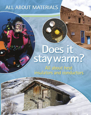 Does it Stay Warm? All About Heat Insulators and Conductors by Angela Royston