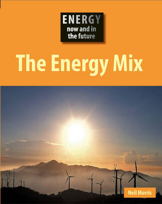 The Energy Mix Now and in the Future by Neil Morris