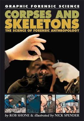 Corpses and Skeletons The Science of Forensic Anthropology by Rob Shone