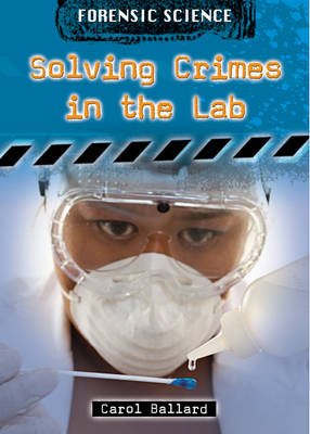 Solving Crimes in the Lab by Carol Ballard