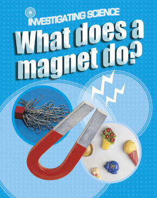 What Does a Magnet Do? by Jacqui Bailey