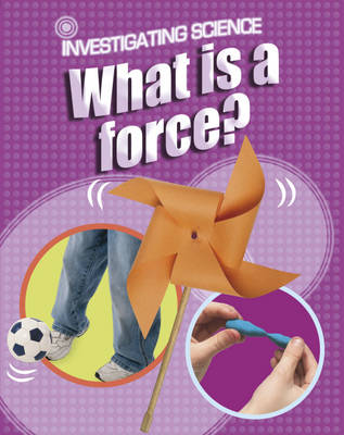What is a Force? by Jacqui Bailey