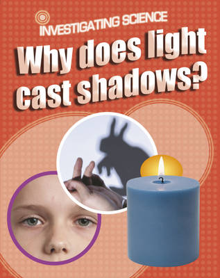 Why Does Light Cast Shadows? by Jacqui Bailey