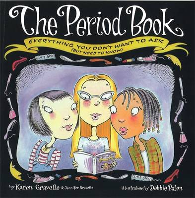 The Period Book Everything You Don't Want to Ask (But Need to Know) by Karen Gravelle, Jennifer Gravelle