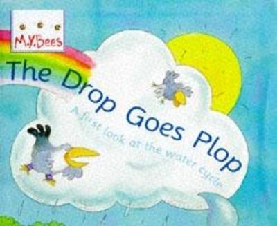 The Drop Goes Plop A First Look at the Water Cycle by Sam Godwin