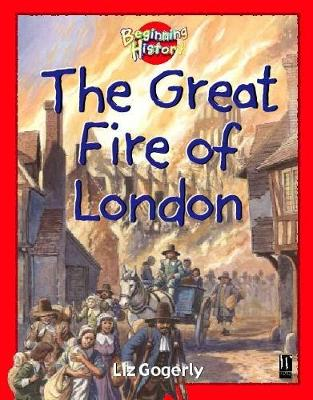 The Great Fire of London by Liz Gogerly