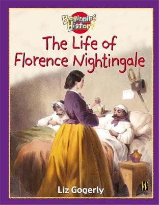 The Life of Florence Nightingale by Liz Gogerly