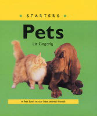 Pets a First Look at Our Best Animal Friends by Liz Gogerly